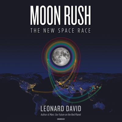 Moon Rush: The New Space Race Audiobook, by Leonard David