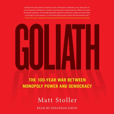 Goliath: The 100-Year War Between Monopoly Power and Democracy Audiobook, by Matt Stoller