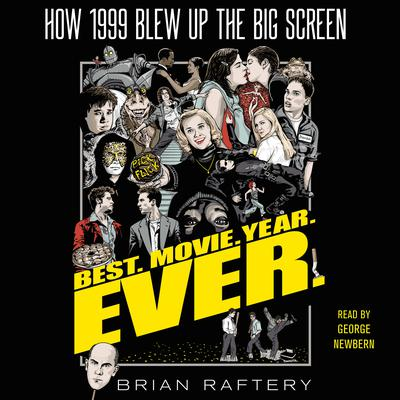 Best. Movie. Year. Ever.: How 1999 Blew Up the Big Screen Audiobook, by Brian Raftery