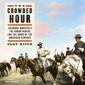 The Crowded Hour: Theodore Roosevelt, The Rough Riders, and the Dawn of the American Century Audiobook, by Clay Risen