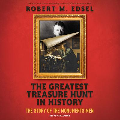 Greatest Treasure Hunt in History, The: The Story of the Monuments Men Audiobook, by Robert M. Edsel
