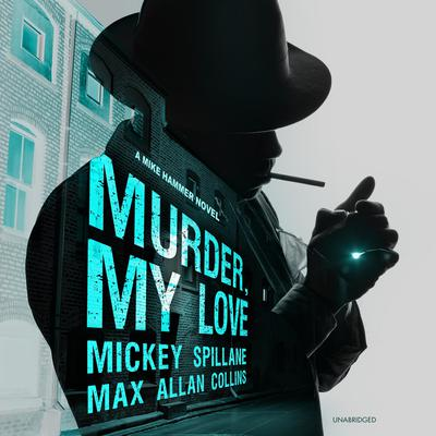 Murder, My Love: A Mike Hammer Novel Audiobook, by Mickey Spillane