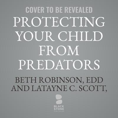 Protecting Your Child from Predators: How to Recognize and Respond to Sexual Danger Audiobook, by Beth Robinson