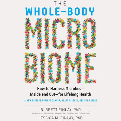 The Whole-Body Microbiome: How to Harness Microbes--Inside and Out--for Lifelong Health Audiobook, by B. Brett Finlay