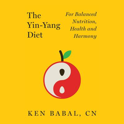 The Yin-Yang Diet: For Balanced Nutrition, Health and Harmony Audiobook, by Ken Babal
