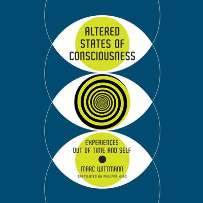 Altered States: Experiences Out of Time and Self Audiobook, by Marc Wittmann