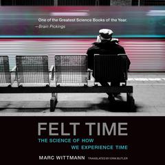Felt Time: The Science of How We Experience Time Audiobook, by Marc Wittmann