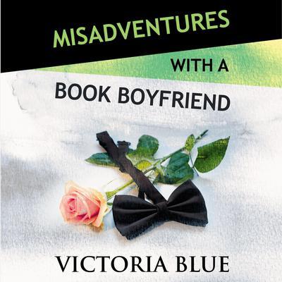 Misadventures with a Book Boyfriend Audiobook, by Victoria Blue