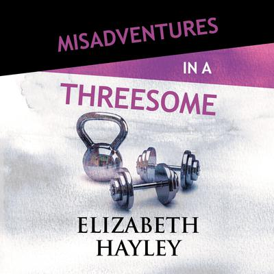 Misadventures in a Threesome Audiobook, by Elizabeth Hayley