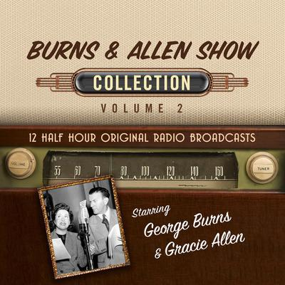 Burns & Allen Show Collection 2 Audiobook, by Black Eye Entertainment