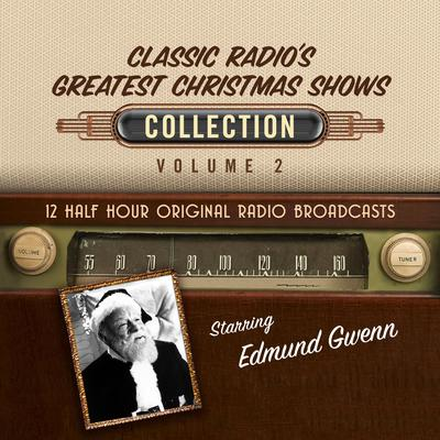 Classic Radios Greatest Christmas Shows Collection 2 Audiobook, by Black Eye Entertainment