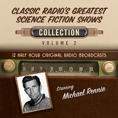 Classic Radios Greatest Science Fiction Shows Collection 2 Audiobook, by Black Eye Entertainment