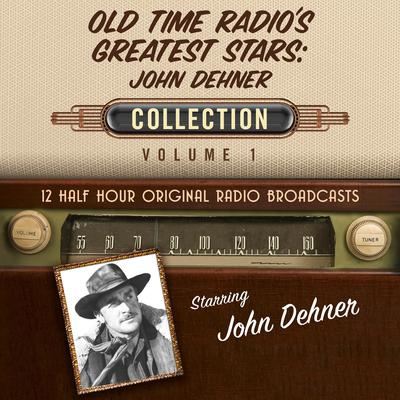 Old Time Radios Greatest Stars: John Dehner Collection 1 Audiobook, by Black Eye Entertainment