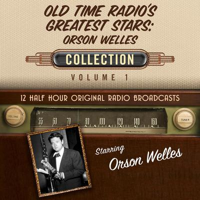 Old Time Radios Greatest Stars: Orson Welles Collection 1 Audiobook, by Black Eye Entertainment