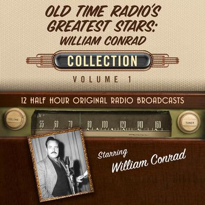 Old Time Radios Greatest Stars: William Conrad Collection 1 Audiobook, by Black Eye Entertainment