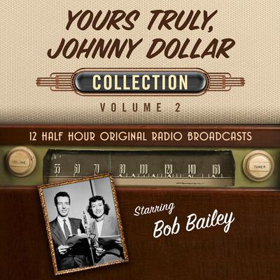 Yours Truly, Johnny Dollar Collection 2 Audiobook, by Black Eye Entertainment