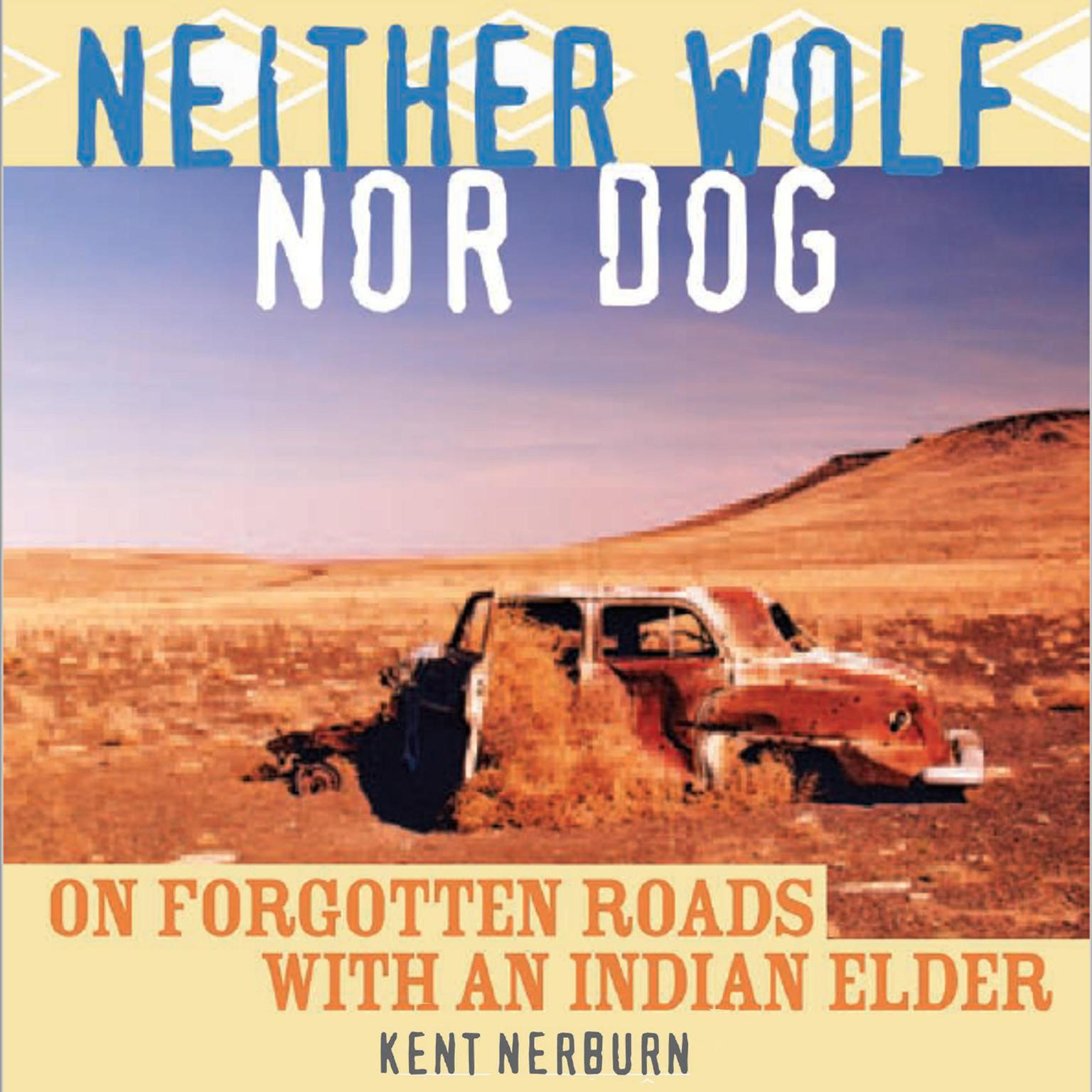 Printable Neither Wolf Nor Dog: On Forgotten Roads with an Indian Elder Audiobook Cover Art