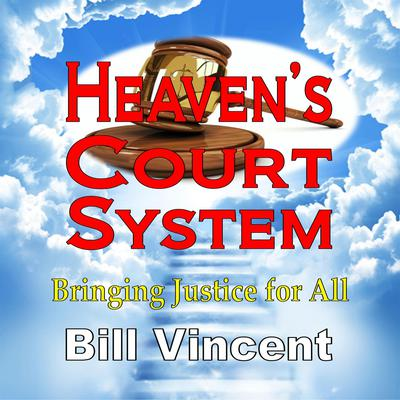 Heavens Court System: Bringing Justice for All Audiobook, by Bill Vincent