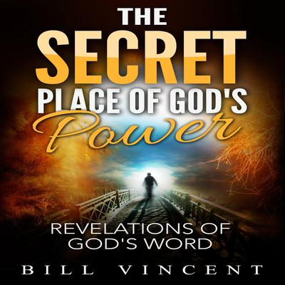 The Secret Place of Gods Power: Revelations of God's Word Audiobook, by Bill Vincent