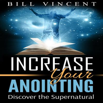 Increasing Your Anointing Audiobook, by Bill Vincent