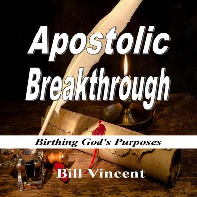 Apostolic Breakthrough: Birthing God's Purposes Audiobook, by Bill Vincent