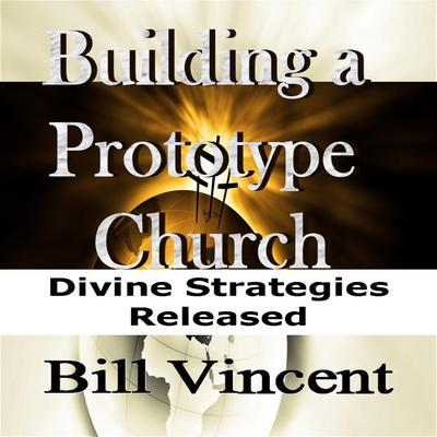 Building a Prototype Church: Divine Strategies Released Audiobook, by Bill Vincent