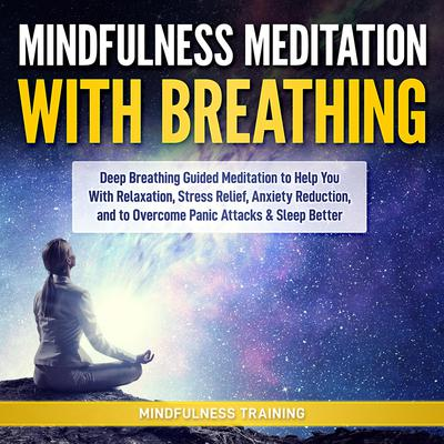 Deep Breathing Relaxation Meditation: Guided Meditation to Practice Yoga Breathing Techniques & Pranayama (Self Hypnosis, Breathing Exercises, Yogic Lessons & Relaxation Techniques) Audiobook, by Mindfulness Training