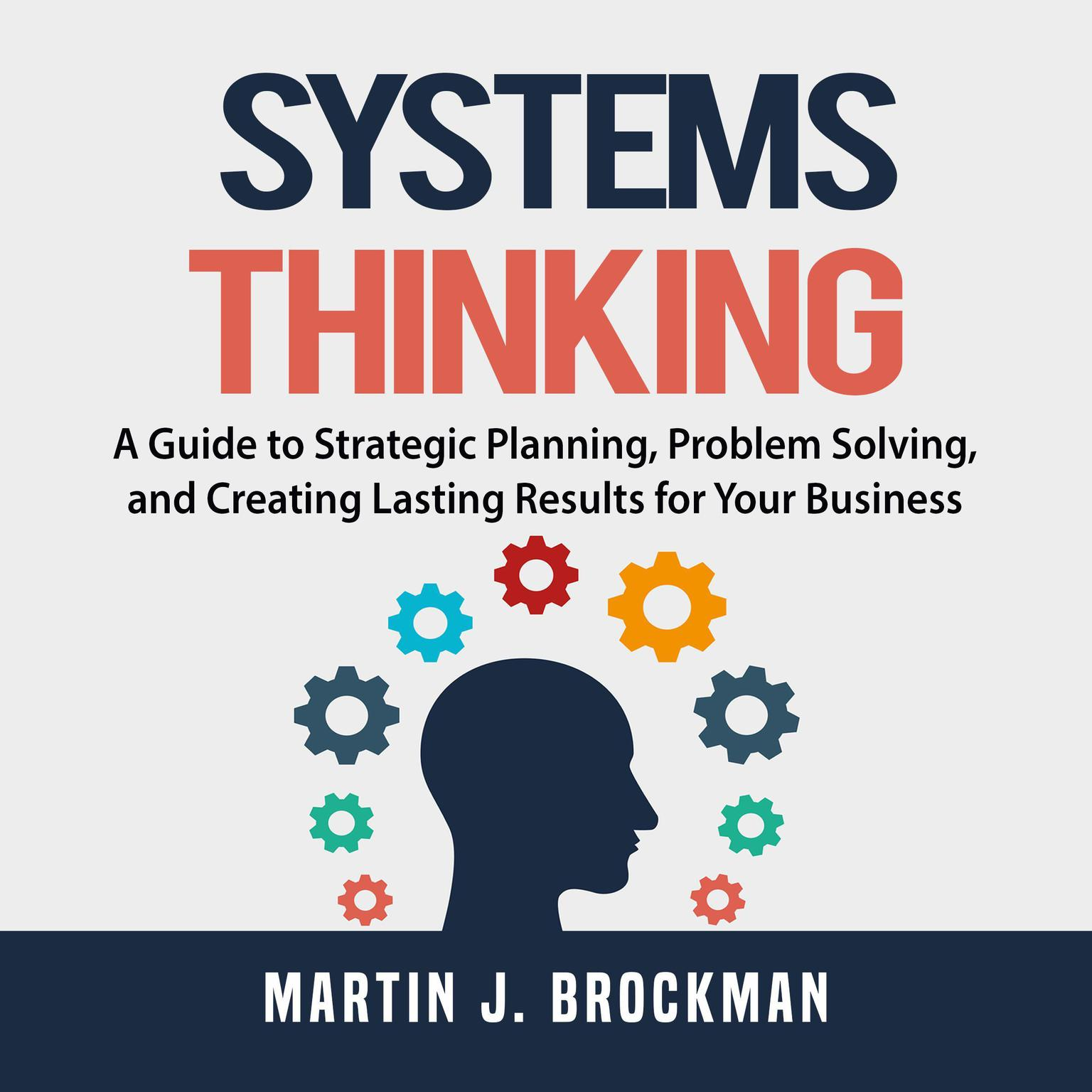 Printable Systems Thinking: A Guide to Strategic Planning, Problem Solving, and Creating Lasting Results for Your Business Audiobook Cover Art