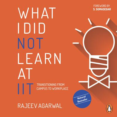 What I Did Not Learn At IIT Audiobook, by Rejeev Agarwal