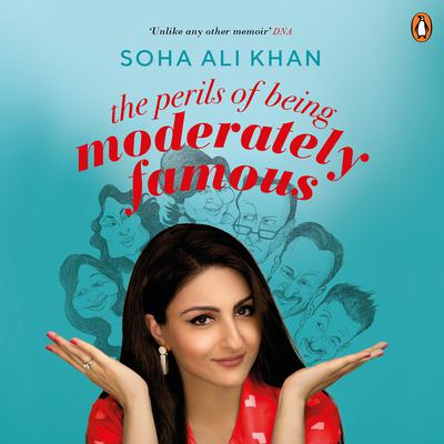 The Perils Of Being Moderately Famous Audiobook, by Soha Ali Khan