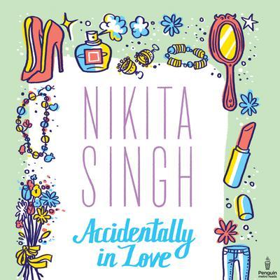 Accidentally In Love Audiobook, by Nikita Singh