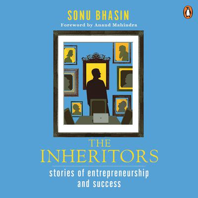 The Inheritors: Stories Of Entrepreneurship And Success Audiobook, by Sonu Bhasin