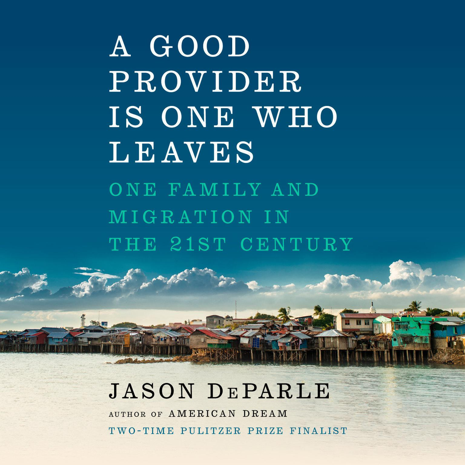 Printable A Good Provider Is One Who Leaves: One Family and Migration in the 21st Century Audiobook Cover Art