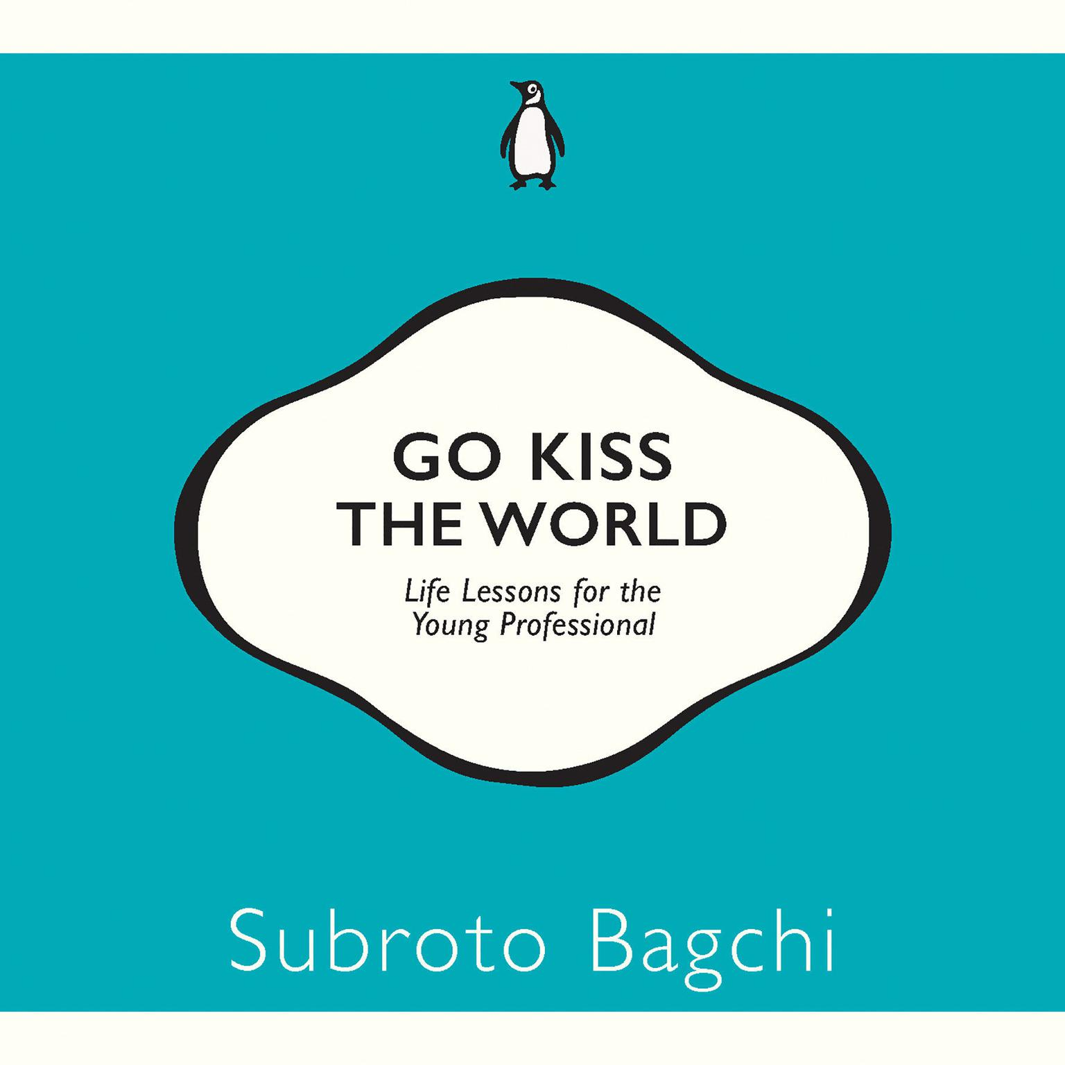 Go Kiss The World Audiobook, by Subroto Bagchi
