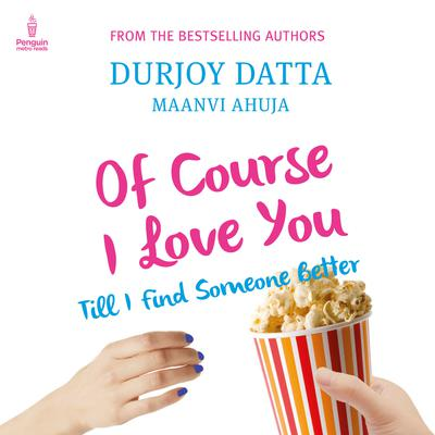 Of Course I Love You: Till I Find Someone Better Audiobook, by Durjoy Datta
