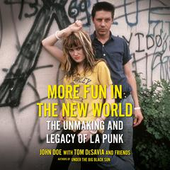 More Fun in the New World: The Unmaking and Legacy of L.A. Punk Audiobook, by John Doe, Tom DeSavia