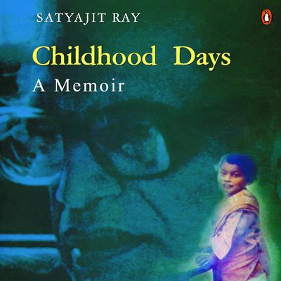 Childhood Days: A Memoir Audiobook, by Satyajit Ray