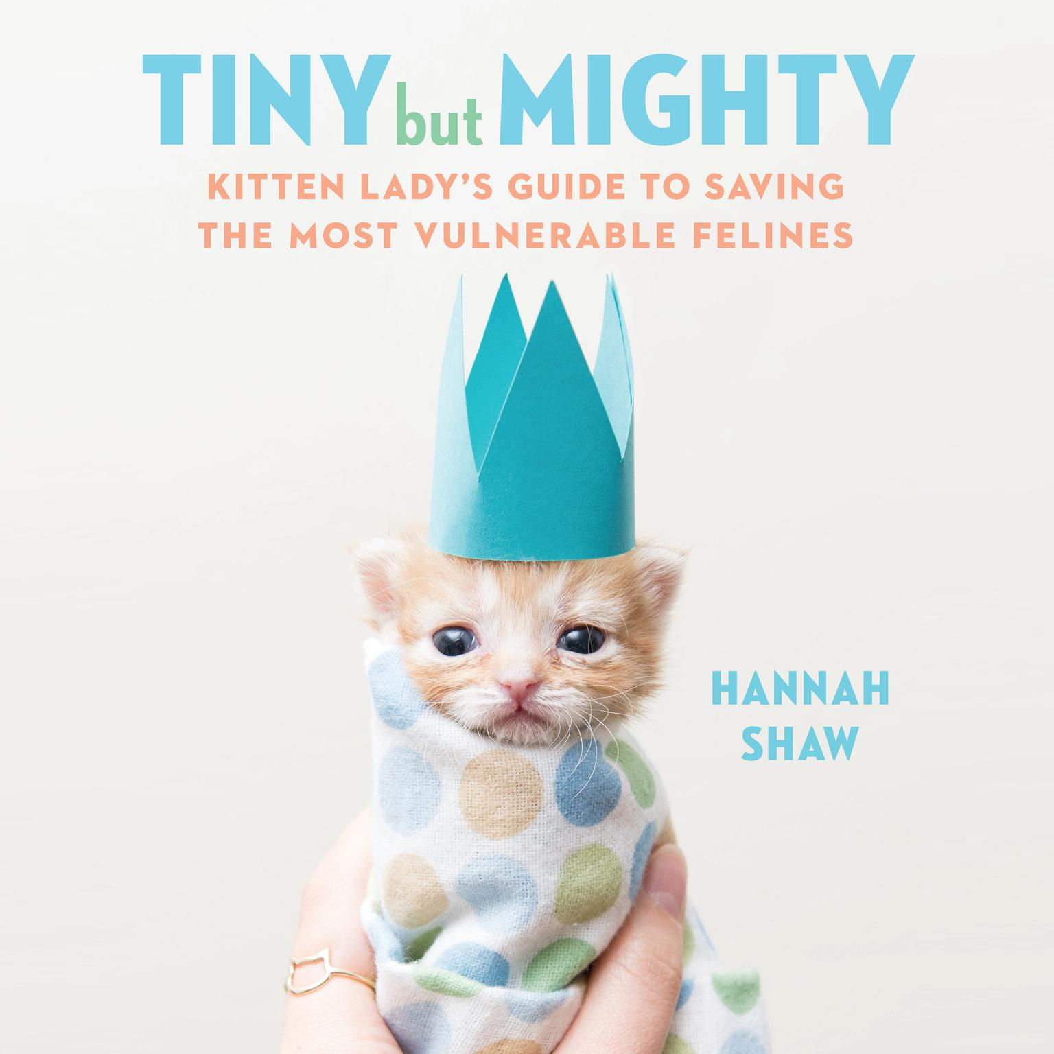 Printable Tiny But Mighty: Kitten Lady's Guide to Saving the Most Vulnerable Felines Audiobook Cover Art