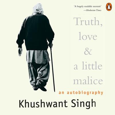 Truth Love And A Little Malice: An Autobiography Audiobook, by Khushwant Singh