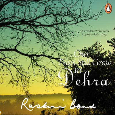 Our Trees Still Grow In Dehra Audiobook, by Ruskin Bond