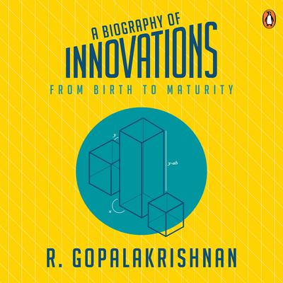 A Biography Of Innovations: From Birth To Maturity Audiobook, by R. Gopalakrishnan