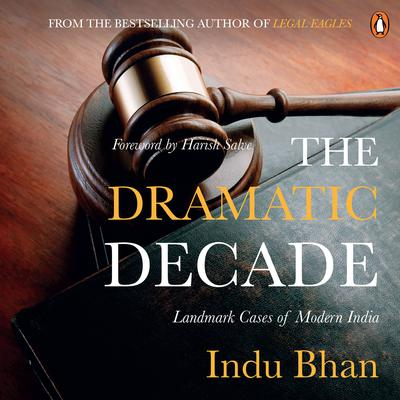 The Dramatic Decade: Landmark Cases Of Modern India Audiobook, by Indu Bhan