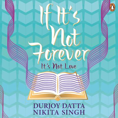 If Its Not Forever: It's Not Love Audiobook, by Durjoy Datta
