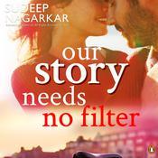 Our Story Needs No Filter Audiobook, by Sudeep Nagarkar