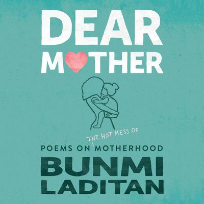 Dear Mother: Poems on the Hot Mess of Motherhood Audiobook, by Bunmi Laditan