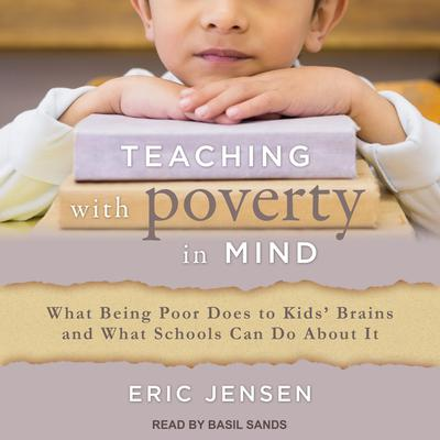 Teaching With Poverty in Mind: What Being Poor Does to Kids Brains and What Schools Can Do About It Audiobook, by
