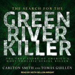 The Search for the Green River Killer: The True Story of Americas Most Prolific Serial Killer Audiobook, by Carlton Smith, Tomas Guillen