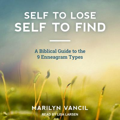 Self to Lose - Self to Find: A Biblical Approach to the 9 Enneagram Types Audiobook, by Marilyn Vancil