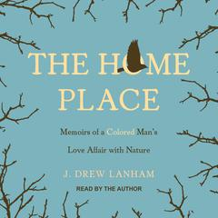 The Home Place: Memoirs of a Colored Mans Love Affair with Nature Audiobook, by J. Drew Lanham
