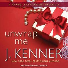 Unwrap Me: A Stark Ever After Novella Audiobook, by J. Kenner